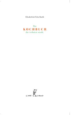 DAS KOCHBUCH DAS VERBOTEN WURDE von Barth,  Elisabeth, Barth,  Fritz