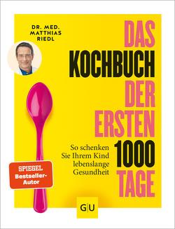 Das Kochbuch der ersten 1.000 Tage von Riedl,  Matthias