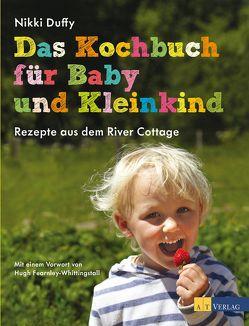 Das Kochbuch für Baby und Kleinkind von Duffy,  Nikki, Fearnley-Whittingstall,  Hugh, Glynn Smith,  Georgia, Sonntag,  Kirsten