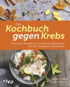 Das Kochbuch gegen Krebs von Katz,  Rebecca