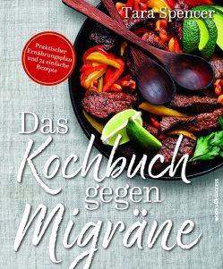 Das Kochbuch gegen Migräne von Irgang,  Birgit, Spencer,  Tara