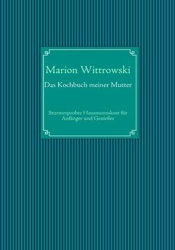 Das Kochbuch meiner Mutter von Wittrowski,  Marion