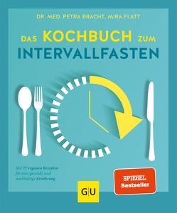 Das Kochbuch zum Intervallfasten von Bracht,  Petra, Flatt,  Mira