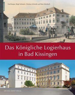 Das Königliche Logierhaus in Bad Kissingen von Kaspar,  Fred, Schmalz,  Birgit, Schmidt,  Christian, Weidisch,  Peter