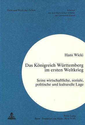 Das Königreich Württemberg im Ersten Weltkrieg von Wicki, Hans