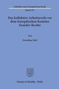 Das kollektive Arbeitsrecht vor dem Europäischen Komitee Sozialer Rechte. von Heil,  Dorothea