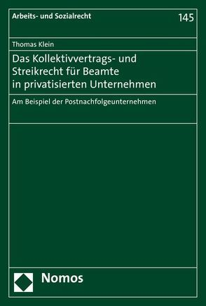 Das Kollektivvertrags- und Streikrecht für Beamte in privatisierten Unternehmen von Klein, Thomas