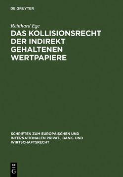 Das Kollisionsrecht der indirekt gehaltenen Wertpapiere von Ege,  Reinhard