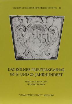 Das Kölner Priesterseminar im 19. und 20. Jahrhundert von Trippen,  Norbert