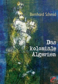 Das koloniale Algerien von Schmidt,  Bernhard