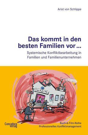 Das kommt in den besten Familien vor… Systemische Konfliktbearbeitung in Familien und Familienunternehmen von Concadora Verlag,  Stuttgart, Schlippe,  Arist von