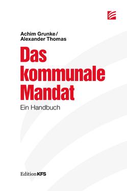 Das kommunale Mandat von Grunke,  Achim, Thomas,  Alexander