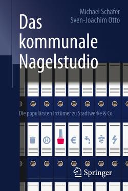 Das kommunale Nagelstudio von Otto,  Sven-Joachim, Schaefer,  Michael, Schäfer,  Falk