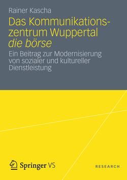 Das Kommunikationszentrum Wuppertal die börse von Kascha,  Rainer