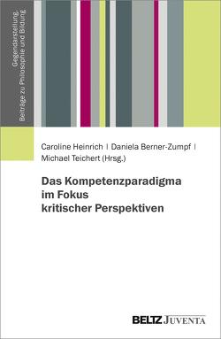 Das Kompetenzparadigma im Fokus kritischer Perspektiven von Berner-Zumpf,  Daniela, Heinrich,  Caroline, Teichert,  Michael