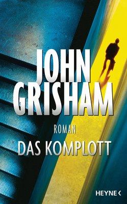 Das Komplott von Grisham,  John, Reiter,  Bea, Walsh-Araya,  Imke