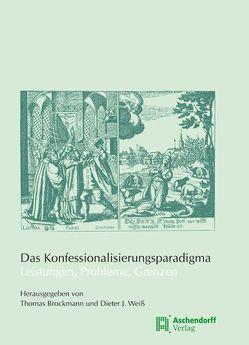 Das Konfessionalisierungsparadigma – Leistungen, Probleme, Grenzen von Brockmann,  Thomas, Weiss,  Dieter J