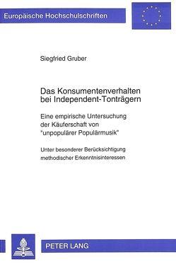 Das Konsumentenverhalten bei Independent-Tonträgern von Gruber,  Siegfried