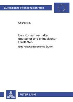 Das Konsumverhalten deutscher und chinesischer Studenten von Li,  Chunxiao