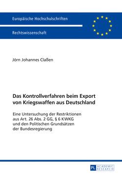 Das Kontrollverfahren beim Export von Kriegswaffen aus Deutschland von Claßen,  Jörn Johannes