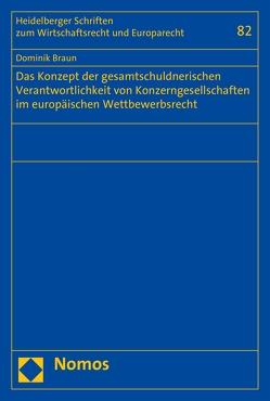 Das Konzept der gesamtschuldnerischen Verantwortlichkeit von Konzerngesellschaften im europäischen Wettbewerbsrecht von Braun,  Dominik