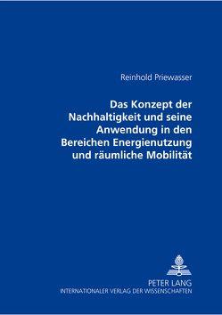 Das Konzept der Nachhaltigkeit und seine Anwendung in den Bereichen Energienutzung und räumliche Mobilität von Priewasser,  Reinhold