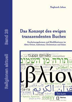Das Konzept des ewigen transzendenten Buches und seine historisch bedingten Modifikationen vom Alten Orient über Judentum, Christentum und Islam von Jahan,  Naghmeh
