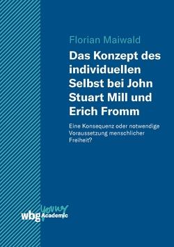 Das Konzept des individuellen Selbst bei John Stuart Mill und Erich Fromm von Maiwald,  Florian