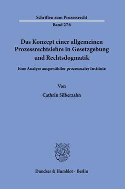 Das Konzept einer allgemeinen Prozessrechtslehre in Gesetzgebung und Rechtsdogmatik. von Silberzahn,  Cathrin