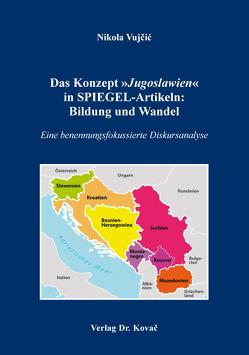 Das Konzept »Jugoslawien« in SPIEGEL-Artikeln: Bildung und Wandel von Vujčić,  Nikola