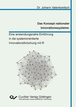Das Konzept nationaler Innovationssysteme: Eine anwendungsnahe Einführung in die systemorientierte Innovationsforschung mit R von Valentowitsch,  Johann