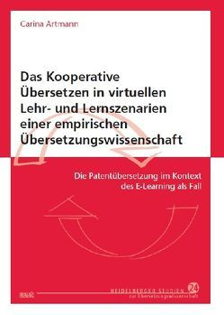 Das Kooperative Übersetzen in virtuellen Lehr- und Lernszenarien einer empirischen Übersetzungswissenschaft von Artmann,  Carina