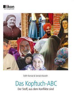 Das Kopftuch-ABC – Der Stoff, aus dem Konflikte sind von Alawieh,  Seinab, Konrad,  Edith