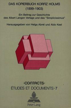 Das Kopierbuch Korfiz Holms (1899-1903) von Abret,  Helga, Keel,  Aldo