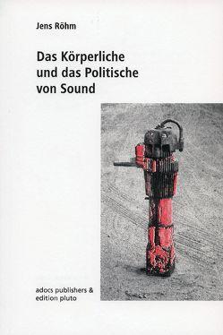 Das Körperliche und das Politische von Sound von Binner,  Markus, Gemballa,  Oliver, Röhm,  Jens, Wildner,  Kathrin