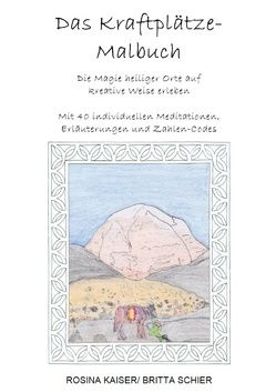 Das Kraftplätze – Malbuch von Kaiser,  Rosina, Schier,  Britta