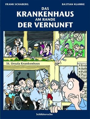 Das Krankenhaus am Rande der Vernunft von Klamke,  Bastian, Schaberg,  Frank
