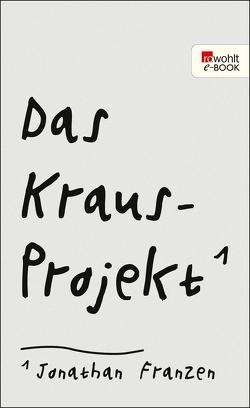 Das Kraus-Projekt von Abarbanell,  Bettina, Franzen,  Jonathan, Kehlmann,  Daniel, Kraus,  Karl, Reitter,  Paul