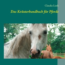 Das Kräuterhandbuch für Pferde von Liath,  Claudia