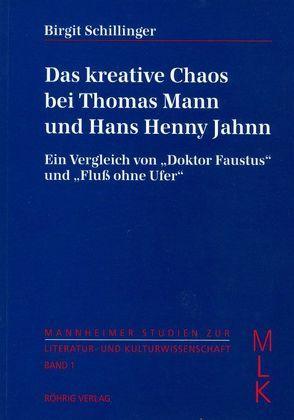 Das kreative Chaos bei Thomas Mann und Hans Henny Jahnn von Schillinger,  Birgit