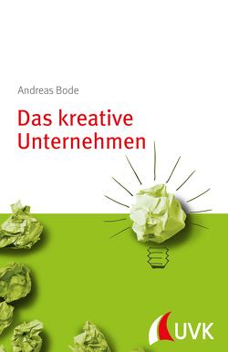 Das kreative Unternehmen von Bode,  Andreas