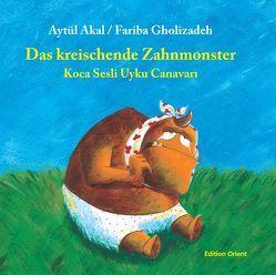 Das kreischende Zahnmonster (Türkisch-Deutsch) von Akal,  Aytül, Fischer,  Reinhard, Gholizadeh,  Fariba