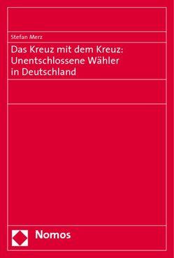 Das Kreuz mit dem Kreuz: Unentschlossene Wähler in Deutschland von Merz,  Stefan