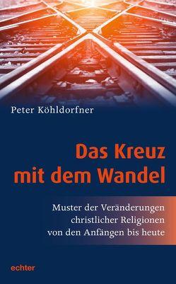 Das Kreuz mit dem Wandel von Köhldorfner,  Peter