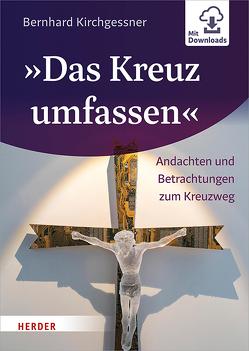 """""""Das Kreuz umfassen"""" von Kirchgessner,  Bernhard"""