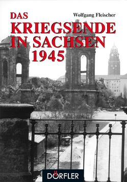 Das Kriegsende in Sachsen von Fleischer,  Wolfgang