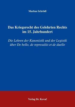 Das Kriegsrecht des Gelehrten Rechts im 15. Jahrhundert von Schrödl,  Markus
