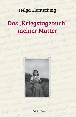 """Das """"Kriegstagebuch"""" meiner Mutter von Glantschnig,  Helga"""