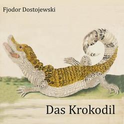 Das Krokodil von Dostojewski,  Fjodor, Koester,  Jan