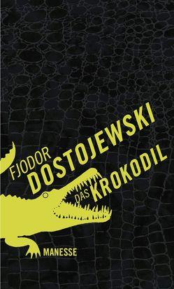 Das Krokodil von Dostojewski,  Fjodor, Henscheid,  Eckhard, Pöhlmann,  Christiane